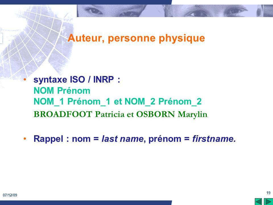 07/12/09 19 Auteur, personne physique syntaxe ISO / INRP : NOM Prénom NOM_1 Prénom_1 et NOM_2 Prénom_2 BROADFOOT Patricia et OSBORN Marylin Rappel : n