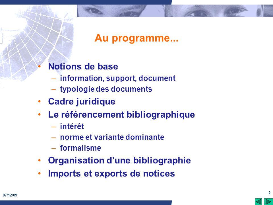07/12/09 2 Au programme... Notions de base –information, support, document –typologie des documents Cadre juridique Le référencement bibliographique –