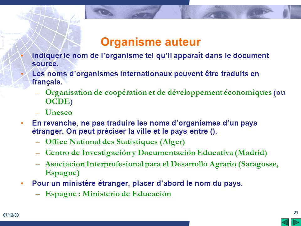 07/12/09 21 Organisme auteur Indiquer le nom de lorganisme tel quil apparaît dans le document source. Les noms dorganismes internationaux peuvent être