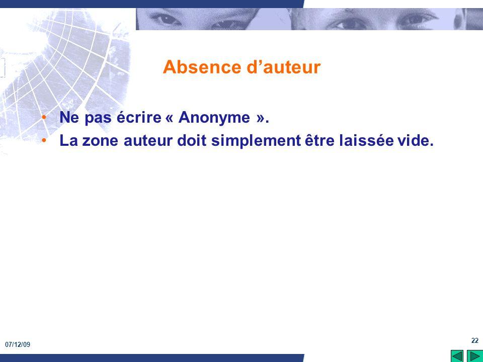 07/12/09 22 Absence dauteur Ne pas écrire « Anonyme ». La zone auteur doit simplement être laissée vide.