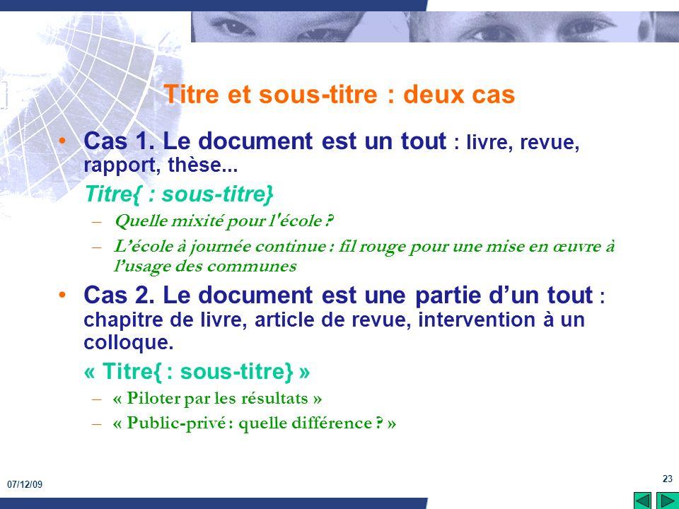 07/12/09 23 Titre et sous-titre : deux cas Cas 1. Le document est un tout : livre, revue, rapport, thèse... Titre{ : sous-titre} –Quelle mixité pour l