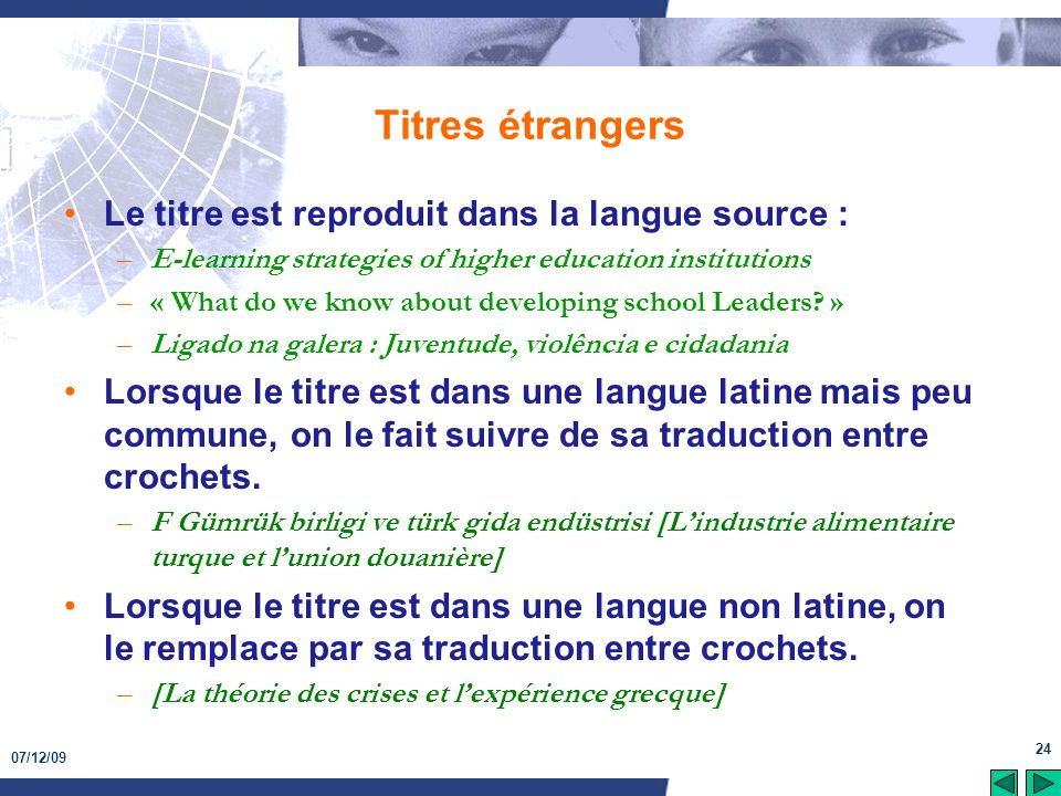 07/12/09 24 Titres étrangers Le titre est reproduit dans la langue source : –E-learning strategies of higher education institutions –« What do we know