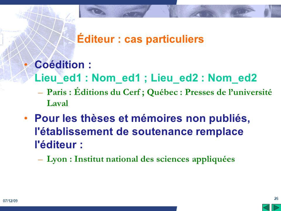 07/12/09 26 Éditeur : cas particuliers Coédition : Lieu_ed1 : Nom_ed1 ; Lieu_ed2 : Nom_ed2 –Paris : Éditions du Cerf ; Québec : Presses de luniversité