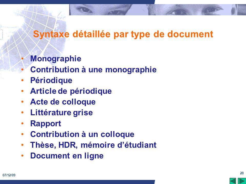 07/12/09 28 Syntaxe détaillée par type de document Monographie Contribution à une monographie Périodique Article de périodique Acte de colloque Littér