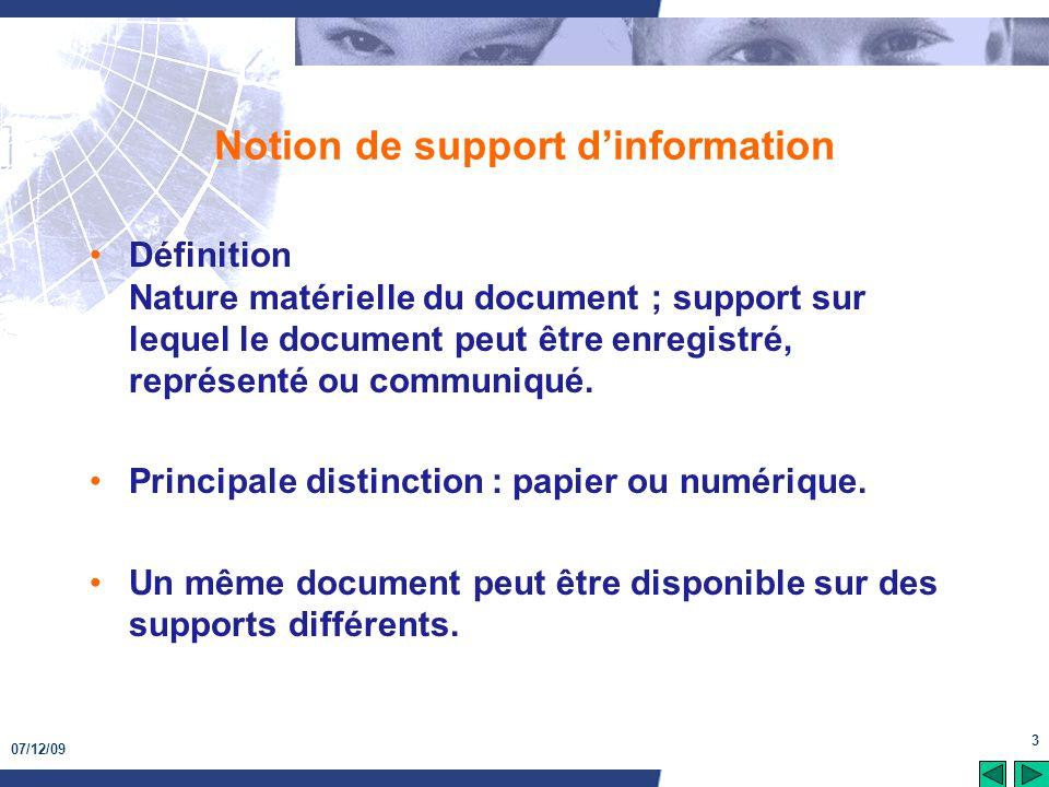 07/12/09 3 Notion de support dinformation Définition Nature matérielle du document ; support sur lequel le document peut être enregistré, représenté o