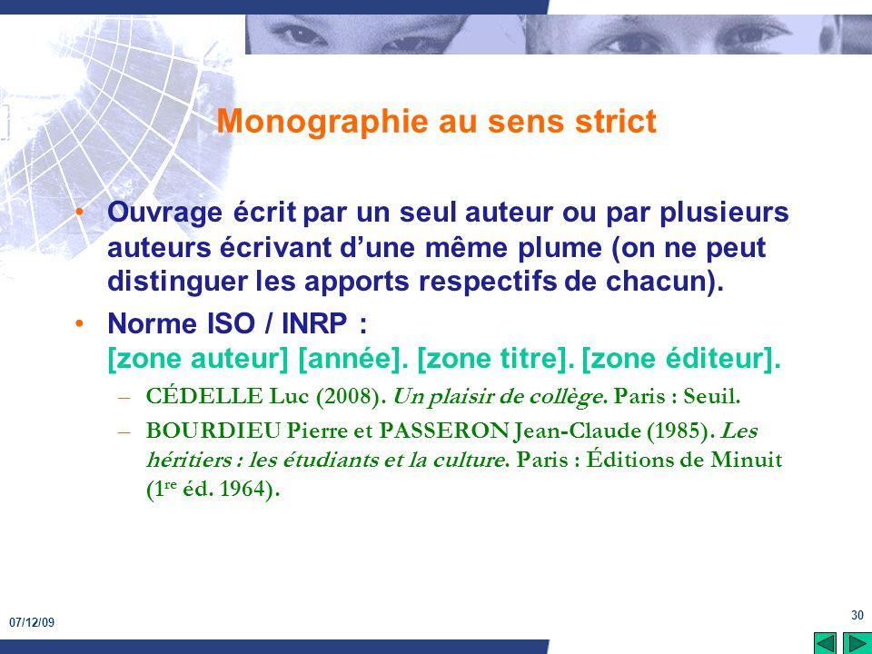 07/12/09 30 Monographie au sens strict Ouvrage écrit par un seul auteur ou par plusieurs auteurs écrivant dune même plume (on ne peut distinguer les a