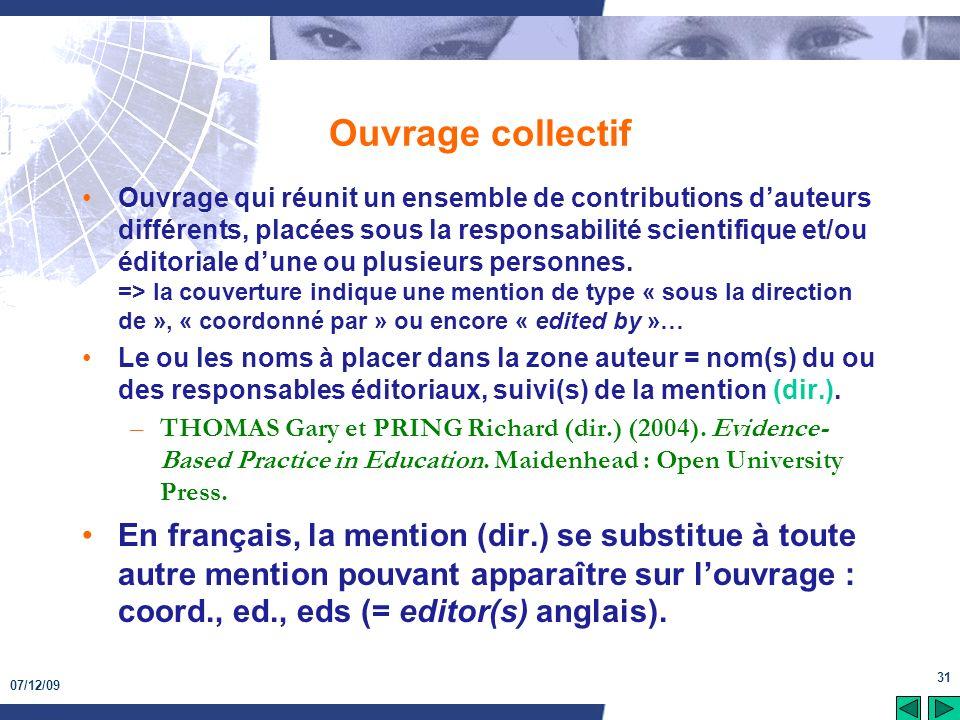 07/12/09 31 Ouvrage collectif Ouvrage qui réunit un ensemble de contributions dauteurs différents, placées sous la responsabilité scientifique et/ou é