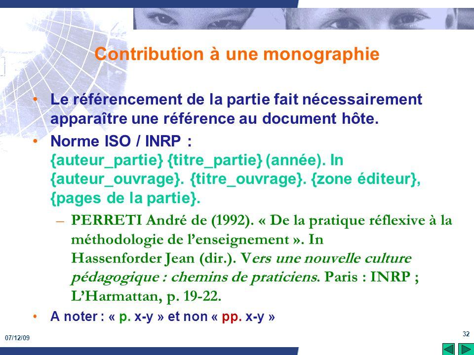 07/12/09 32 Contribution à une monographie Le référencement de la partie fait nécessairement apparaître une référence au document hôte. Norme ISO / IN
