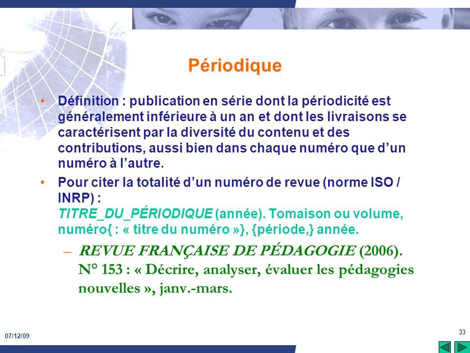 07/12/09 33 Périodique Définition : publication en série dont la périodicité est généralement inférieure à un an et dont les livraisons se caractérise