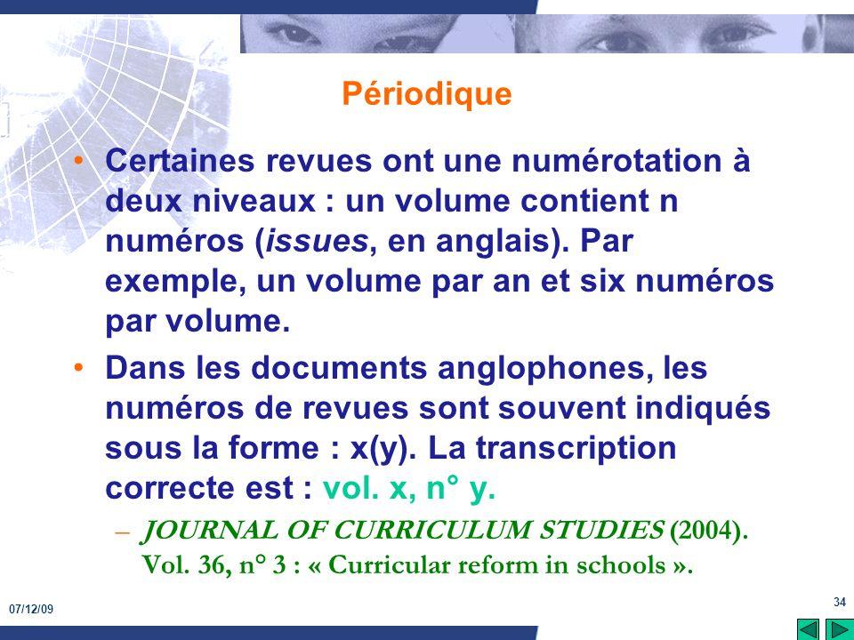 07/12/09 34 Périodique Certaines revues ont une numérotation à deux niveaux : un volume contient n numéros (issues, en anglais). Par exemple, un volum