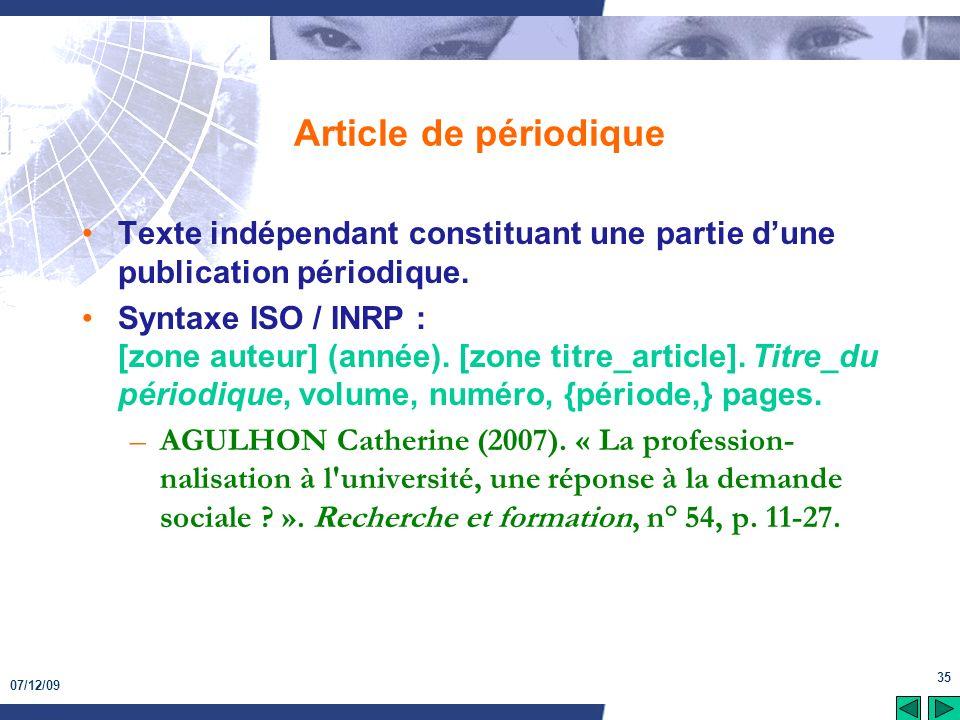 07/12/09 35 Article de périodique Texte indépendant constituant une partie dune publication périodique. Syntaxe ISO / INRP : [zone auteur] (année). [z
