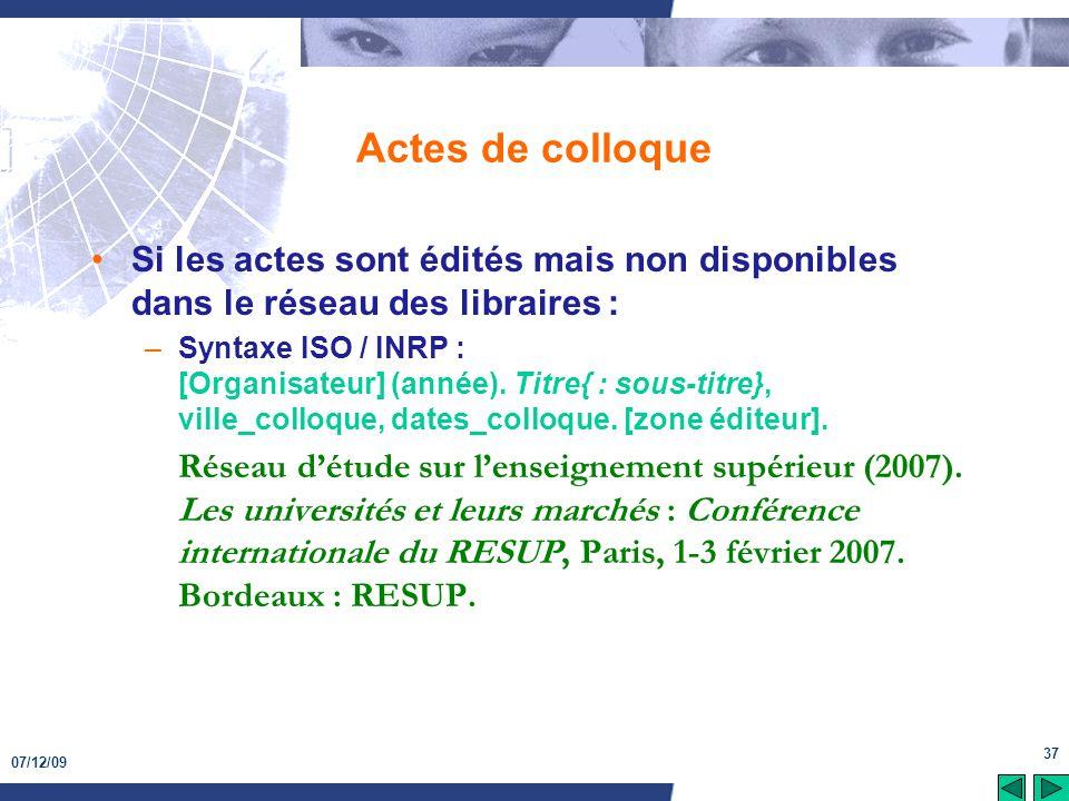 07/12/09 37 Actes de colloque Si les actes sont édités mais non disponibles dans le réseau des libraires : –Syntaxe ISO / INRP : [Organisateur] (année
