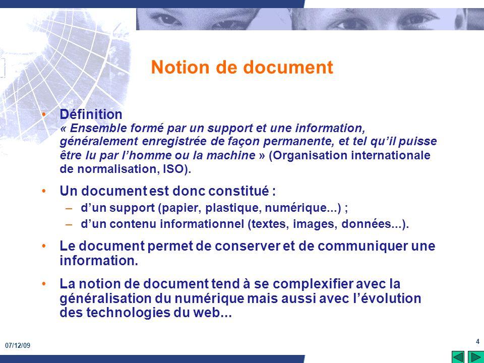 07/12/09 4 Notion de document Définition « Ensemble formé par un support et une information, généralement enregistrée de façon permanente, et tel quil