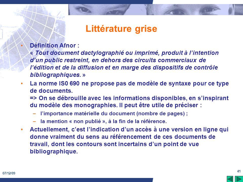 07/12/09 41 Littérature grise Définition Afnor : « Tout document dactylographié ou imprimé, produit à lintention dun public restreint, en dehors des c