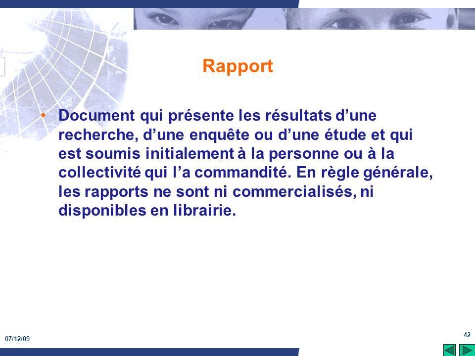 07/12/09 42 Rapport Document qui présente les résultats dune recherche, dune enquête ou dune étude et qui est soumis initialement à la personne ou à l