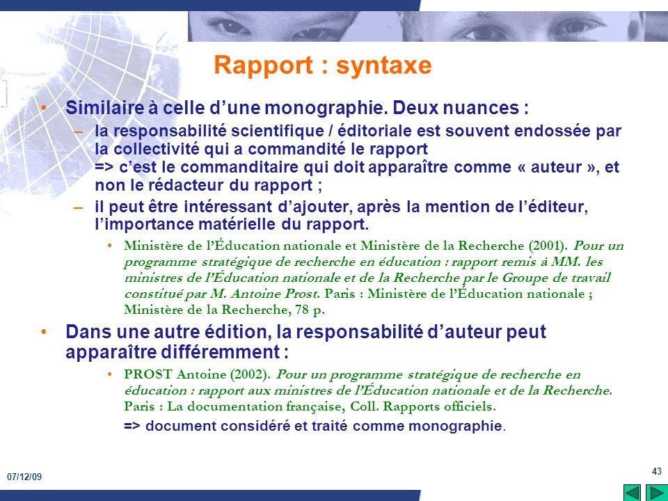 07/12/09 43 Rapport : syntaxe Similaire à celle dune monographie. Deux nuances : –la responsabilité scientifique / éditoriale est souvent endossée par