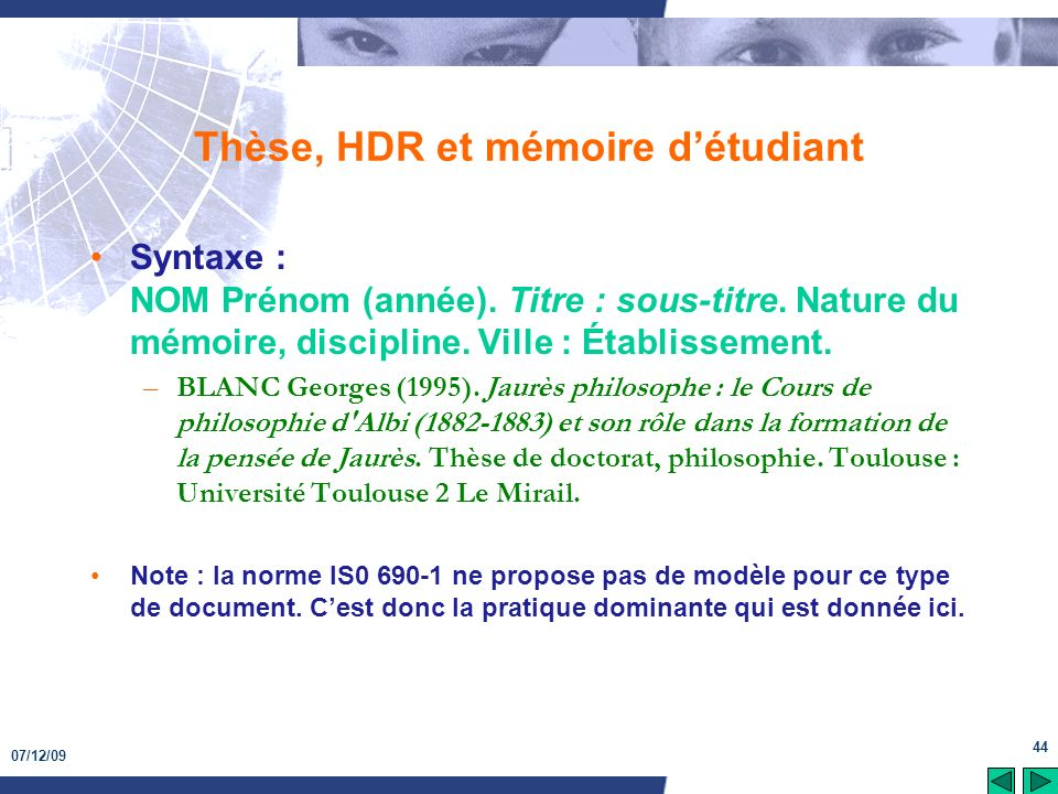 07/12/09 44 Thèse, HDR et mémoire détudiant Syntaxe : NOM Prénom (année). Titre : sous-titre. Nature du mémoire, discipline. Ville : Établissement. –B