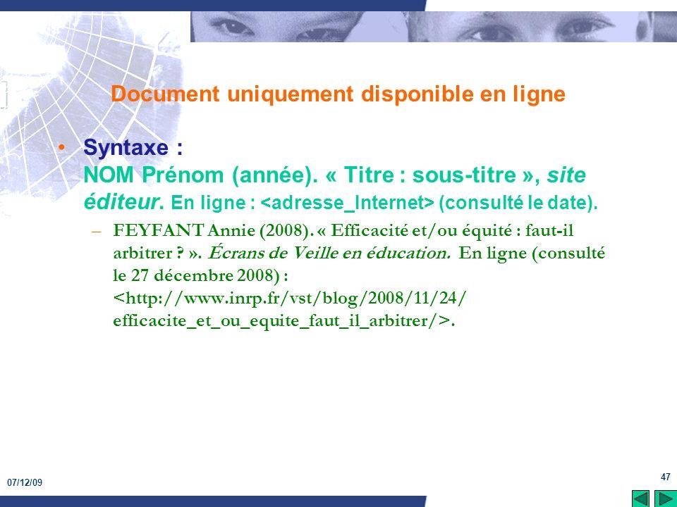 07/12/09 47 Document uniquement disponible en ligne Syntaxe : NOM Prénom (année). « Titre : sous-titre », site éditeur. En ligne : (consulté le date).