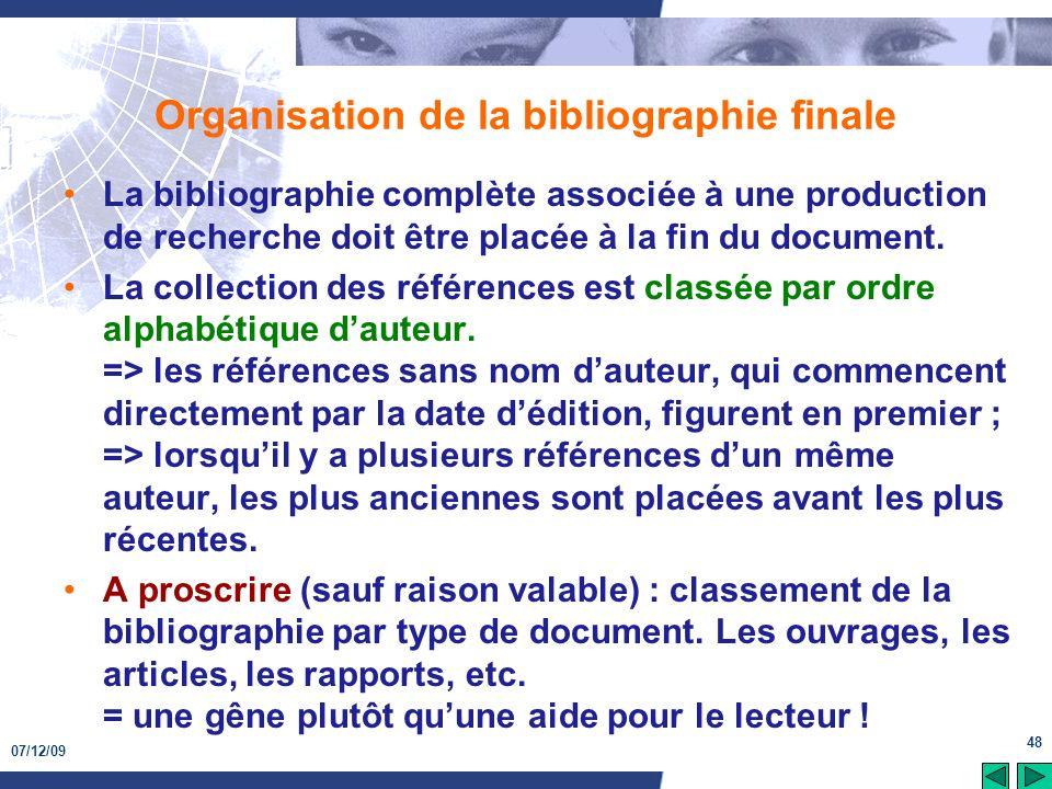 07/12/09 48 Organisation de la bibliographie finale La bibliographie complète associée à une production de recherche doit être placée à la fin du docu