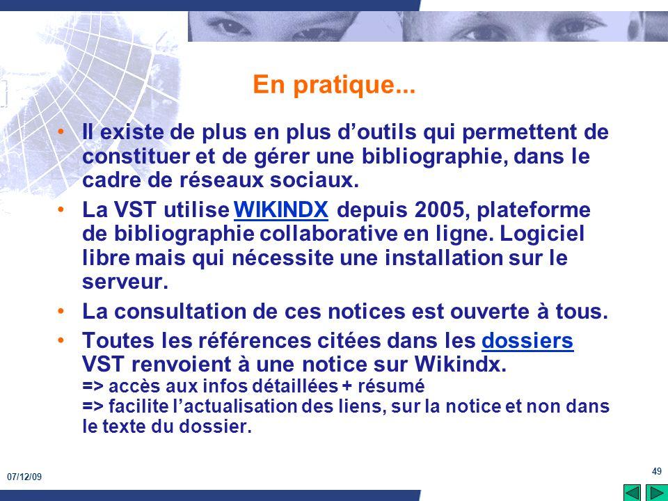 07/12/09 49 En pratique... Il existe de plus en plus doutils qui permettent de constituer et de gérer une bibliographie, dans le cadre de réseaux soci