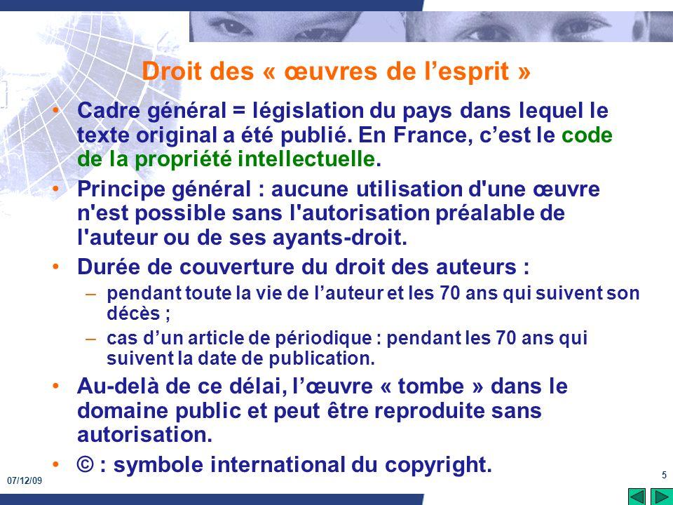 07/12/09 5 Droit des « œuvres de lesprit » Cadre général = législation du pays dans lequel le texte original a été publié. En France, cest le code de