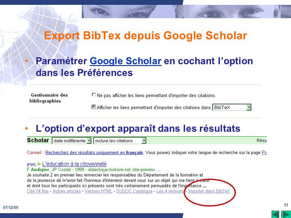 07/12/09 51 Export BibTex depuis Google Scholar Paramétrer Google Scholar en cochant loption dans les PréférencesGoogle Scholar Loption dexport appara