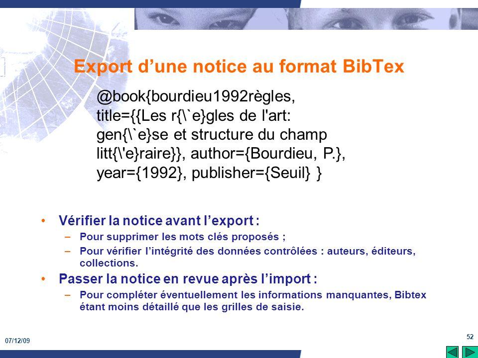 07/12/09 52 Export dune notice au format BibTex Vérifier la notice avant lexport : –Pour supprimer les mots clés proposés ; –Pour vérifier lintégrité