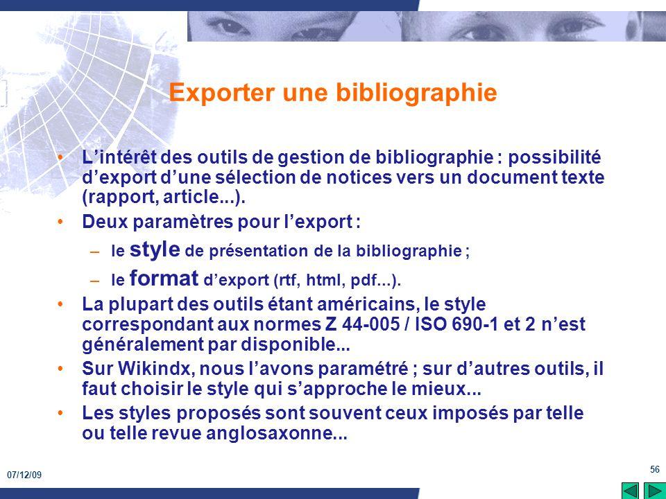 07/12/09 56 Exporter une bibliographie Lintérêt des outils de gestion de bibliographie : possibilité dexport dune sélection de notices vers un documen