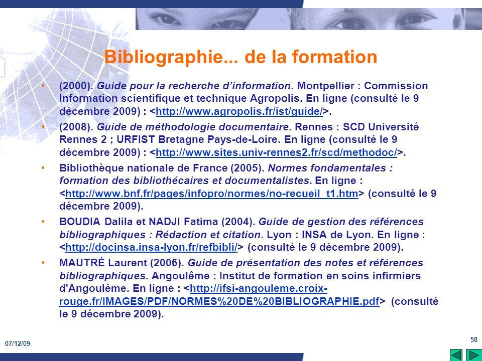 07/12/09 58 Bibliographie... de la formation (2000). Guide pour la recherche dinformation. Montpellier : Commission Information scientifique et techni