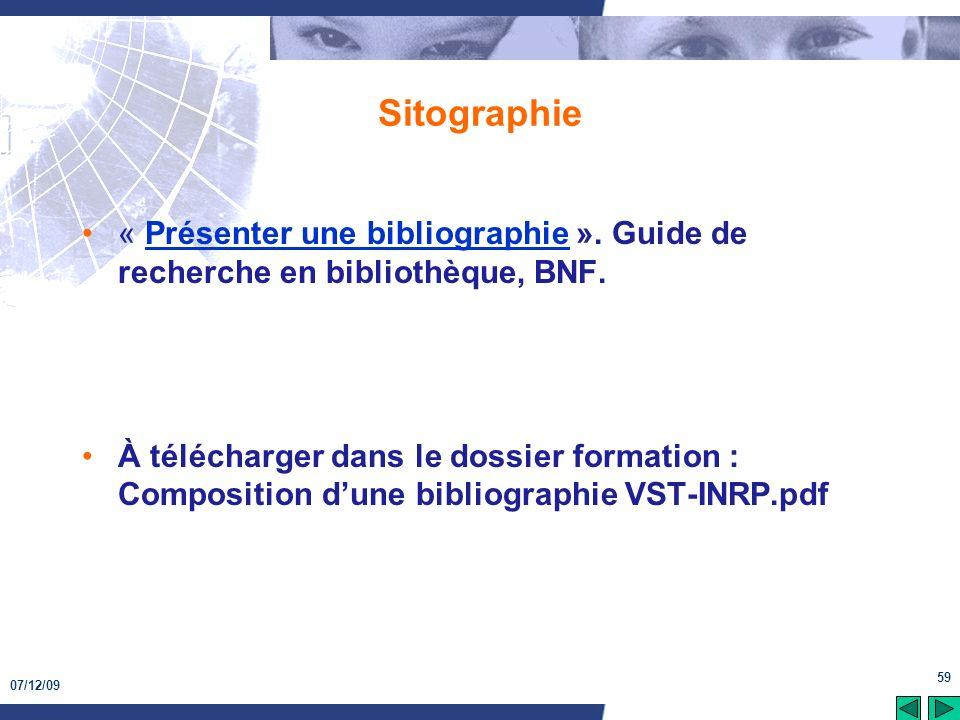 07/12/09 59 Sitographie « Présenter une bibliographie ». Guide de recherche en bibliothèque, BNF.Présenter une bibliographie À télécharger dans le dos