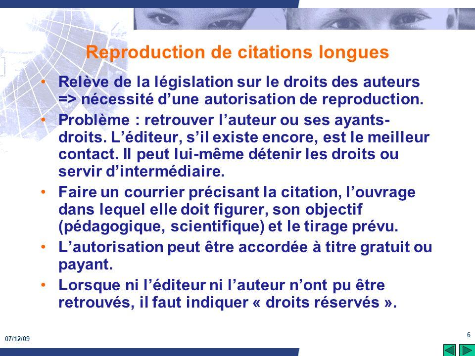 07/12/09 6 Reproduction de citations longues Relève de la législation sur le droits des auteurs => nécessité dune autorisation de reproduction. Problè