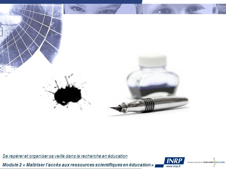 Se repérer et organiser sa veille dans la recherche en éducation Module 2 « Maîtriser laccès aux ressources scientifiques en éducation »