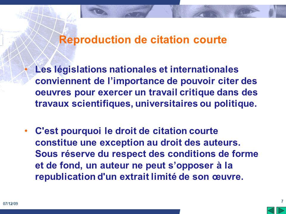 07/12/09 7 Reproduction de citation courte Les législations nationales et internationales conviennent de limportance de pouvoir citer des oeuvres pour