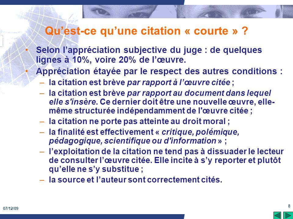 07/12/09 8 Quest-ce quune citation « courte » ? Selon lappréciation subjective du juge : de quelques lignes à 10%, voire 20% de lœuvre. Appréciation é