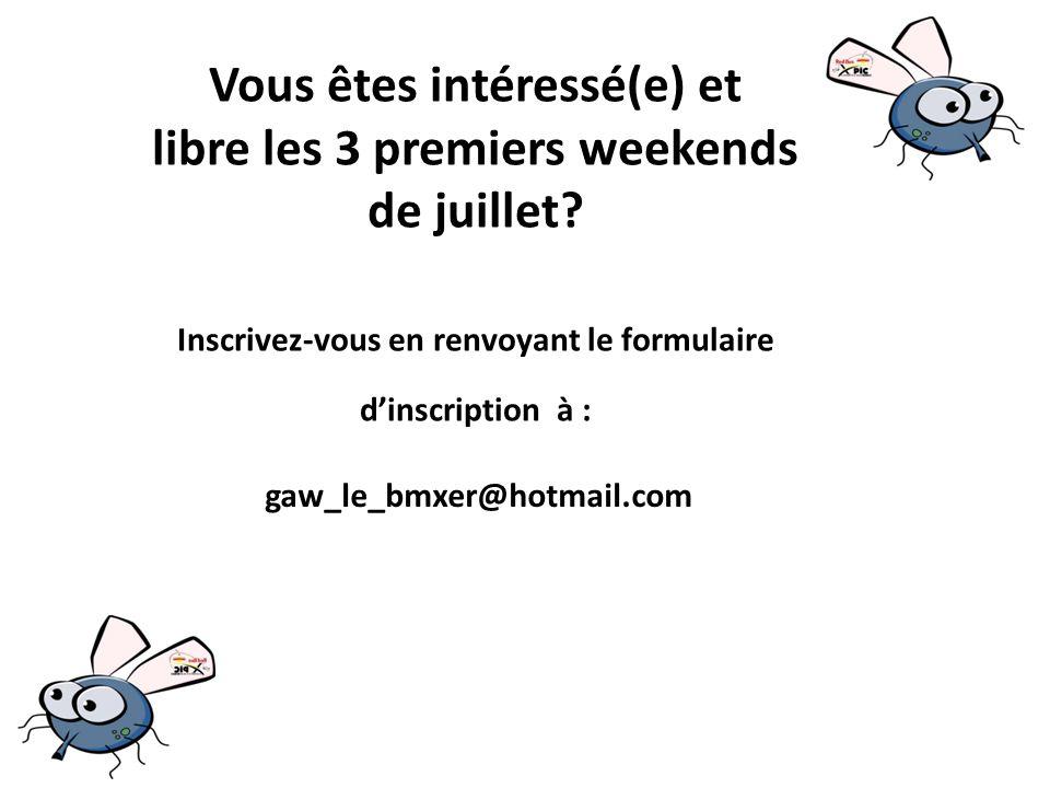 Vous êtes intéressé(e) et libre les 3 premiers weekends de juillet.