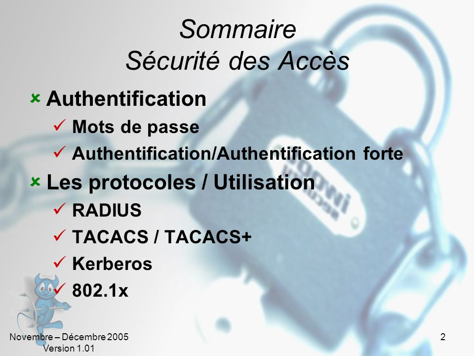 Novembre – Décembre 2005 Version 1.01 2 Sommaire Sécurité des Accès Authentification Mots de passe Authentification/Authentification forte Les protocoles / Utilisation RADIUS TACACS / TACACS+ Kerberos 802.1x