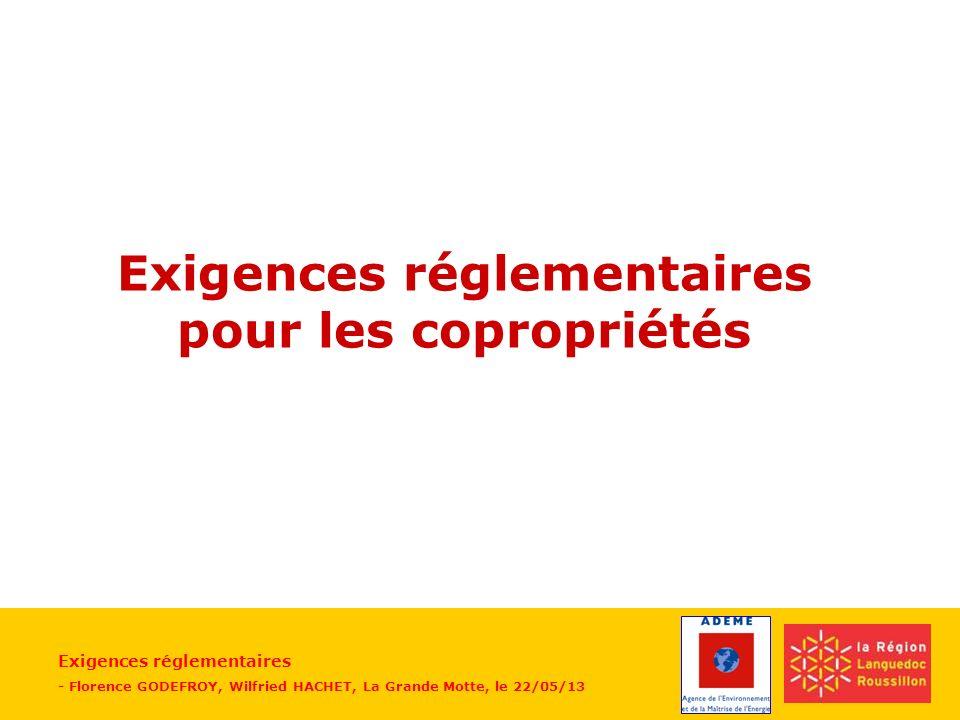 Exigences réglementaires - Florence GODEFROY, Wilfried HACHET, La Grande Motte, le 22/05/13 Exigences réglementaires pour les copropriétés