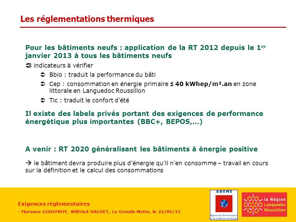 Exigences réglementaires - Florence GODEFROY, Wilfried HACHET, La Grande Motte, le 22/05/13 Les réglementations thermiques Pour les bâtiments neufs :