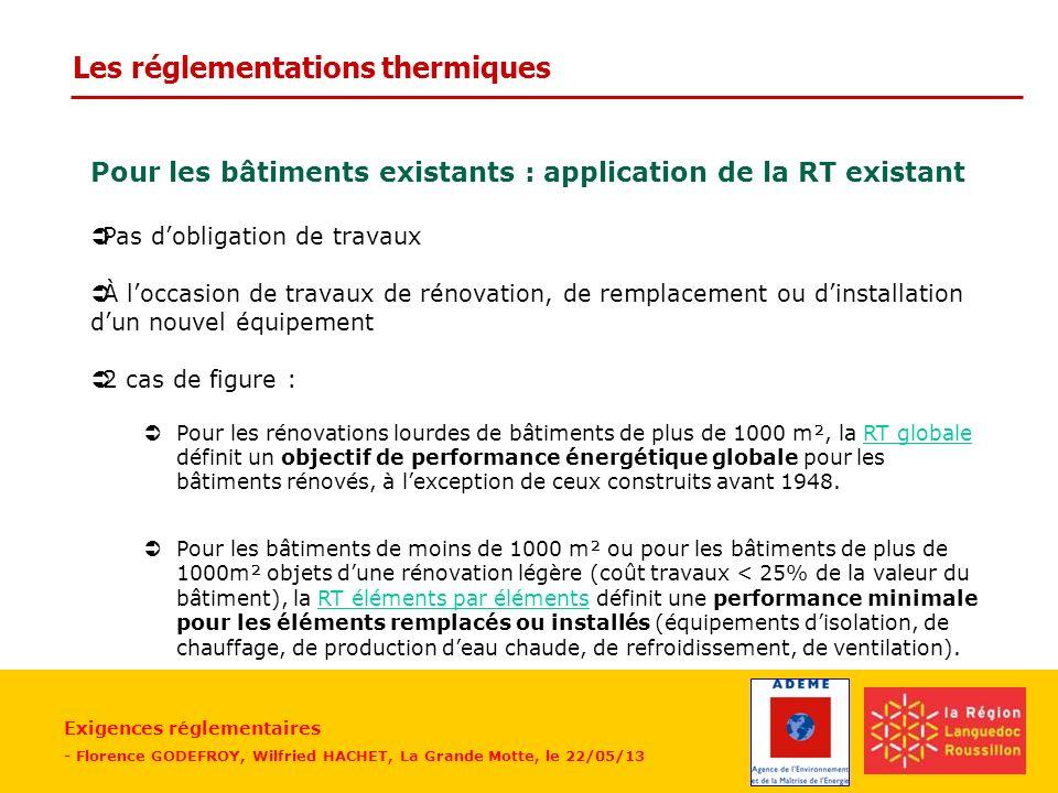Exigences réglementaires - Florence GODEFROY, Wilfried HACHET, La Grande Motte, le 22/05/13 Pour les bâtiments existants : Il existe également un label BBC rénovation, portant une exigence de performance plus importante.