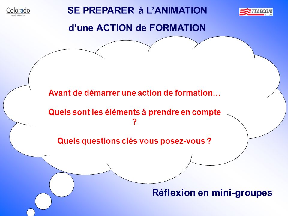 Avant de démarrer une action de formation… Quels sont les éléments à prendre en compte ? Quels questions clés vous posez-vous ? SE PREPARER à LANIMATI