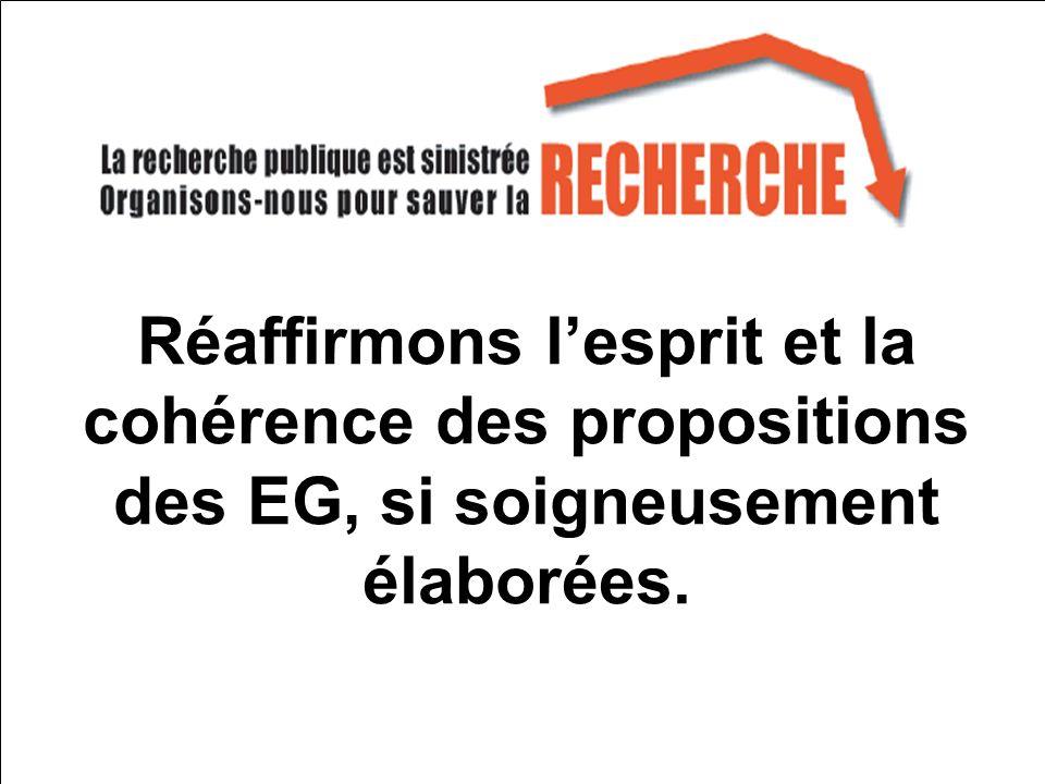 Réaffirmons lesprit et la cohérence des propositions des EG, si soigneusement élaborées.