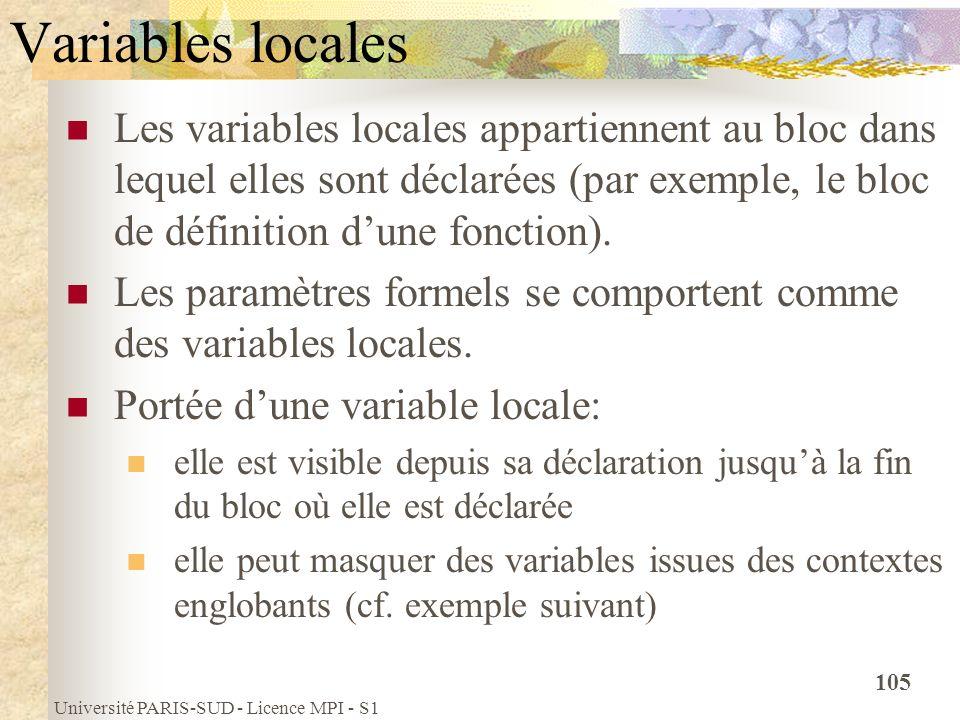 Université PARIS-SUD - Licence MPI - S1 105 Variables locales Les variables locales appartiennent au bloc dans lequel elles sont déclarées (par exempl