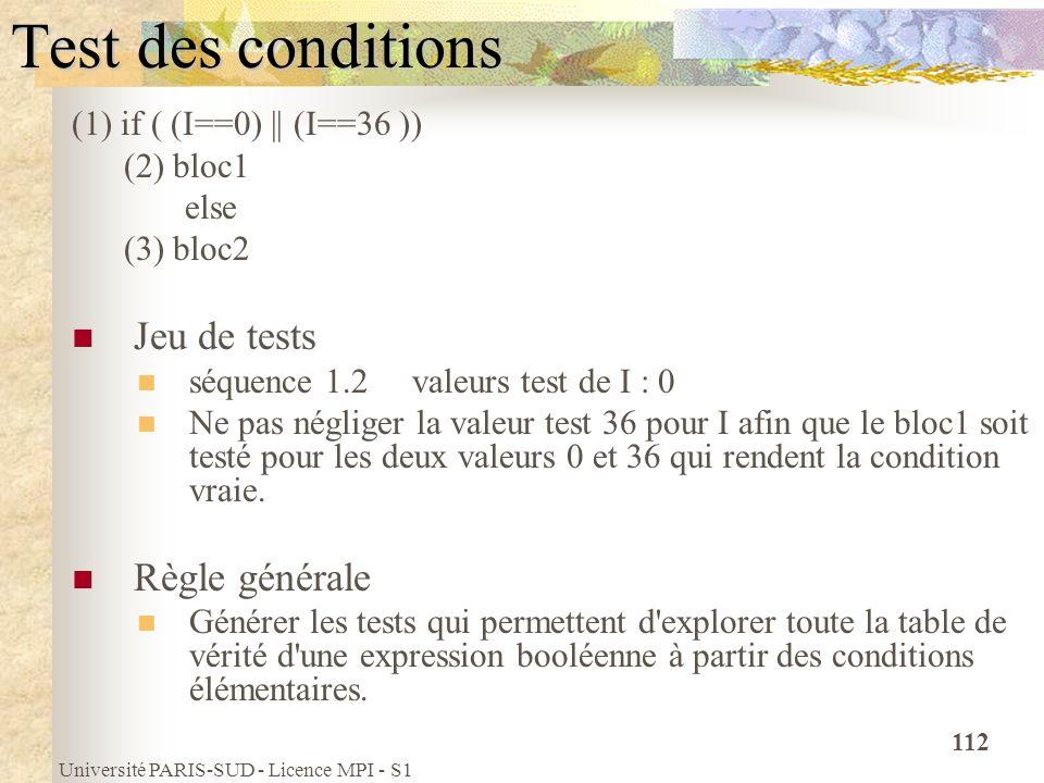 Université PARIS-SUD - Licence MPI - S1 112 Test des conditions (1) if ( (I==0) || (I==36 )) (2) bloc1 else (3) bloc2 Jeu de tests séquence 1.2 valeur
