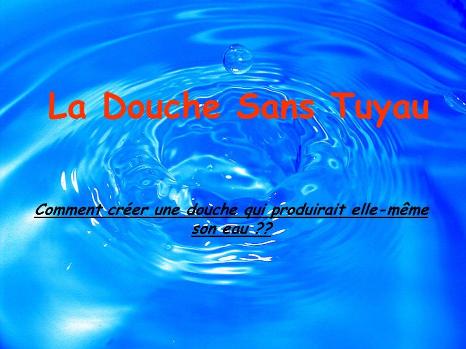 La Douche Sans Tuyau Comment créer une douche qui produirait elle-même son eau ??
