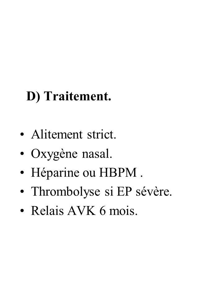 D) Traitement. Alitement strict. Oxygène nasal. Héparine ou HBPM. Thrombolyse si EP sévère. Relais AVK 6 mois.