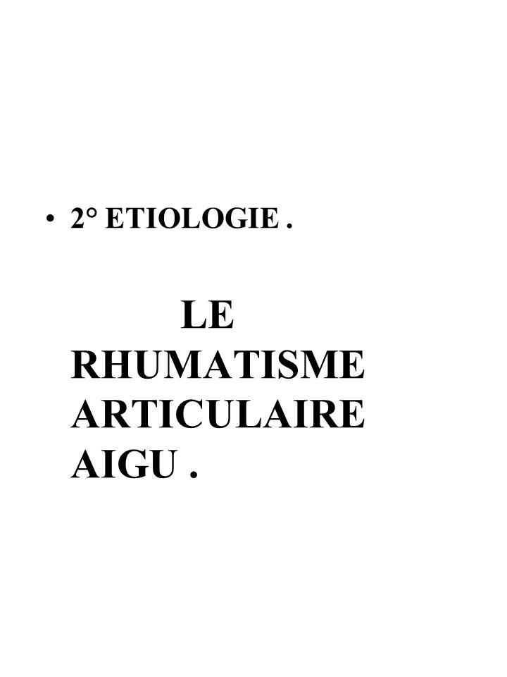 2° ETIOLOGIE. LE RHUMATISME ARTICULAIRE AIGU.
