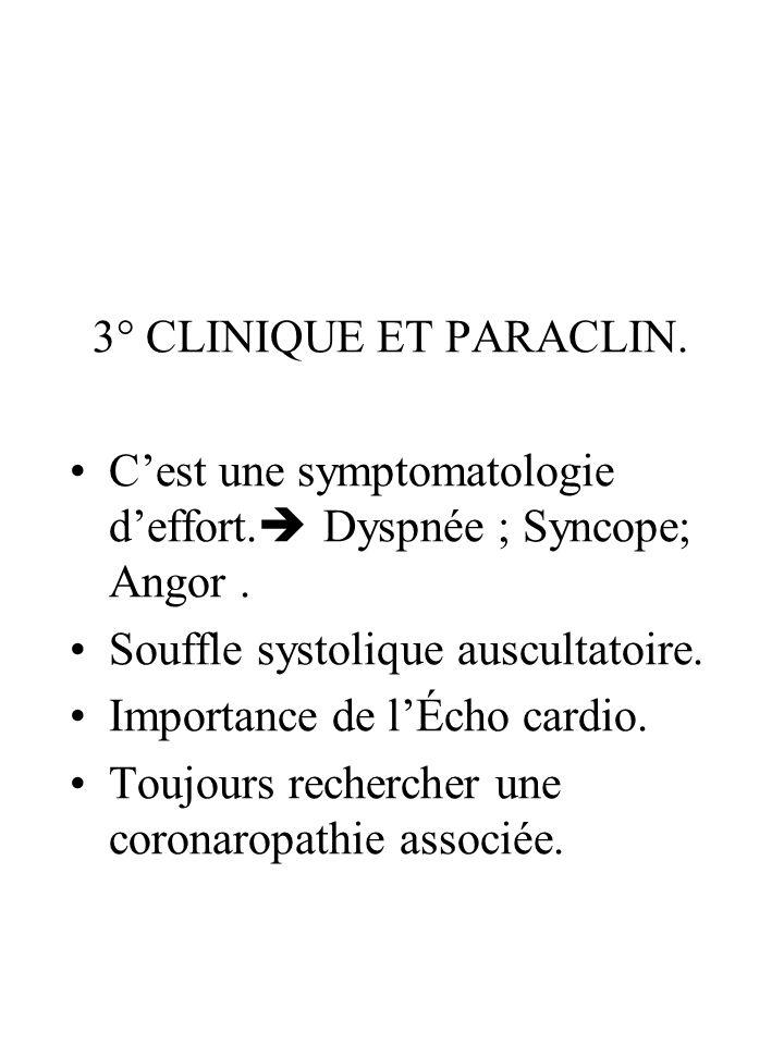 3° CLINIQUE ET PARACLIN. Cest une symptomatologie deffort. Dyspnée ; Syncope; Angor. Souffle systolique auscultatoire. Importance de lÉcho cardio. Tou