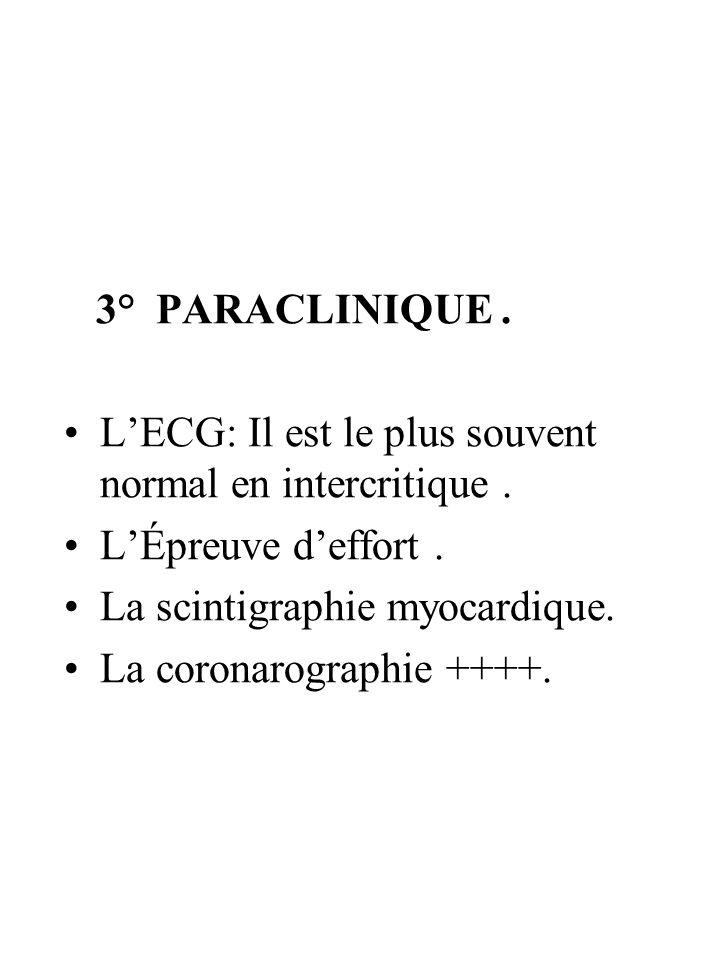 3° PARACLINIQUE. LECG: Il est le plus souvent normal en intercritique. LÉpreuve deffort. La scintigraphie myocardique. La coronarographie ++++.