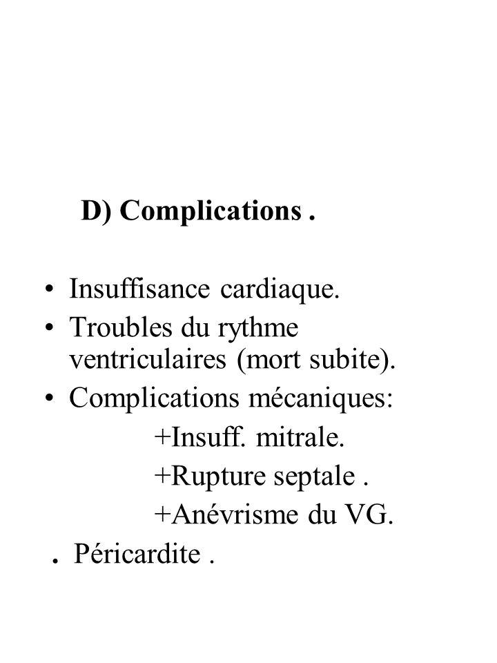 D) Complications. Insuffisance cardiaque. Troubles du rythme ventriculaires (mort subite). Complications mécaniques: +Insuff. mitrale. +Rupture septal