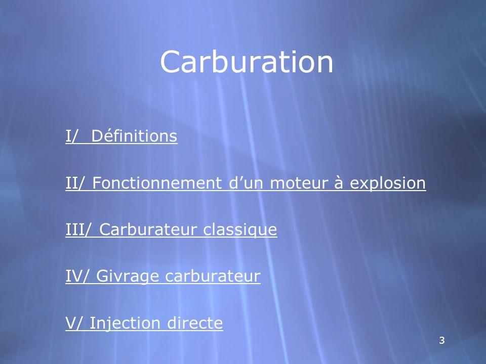 3 Carburation I/ Définitions II/ Fonctionnement dun moteur à explosion III/ Carburateur classique IV/ Givrage carburateur V/ Injection directe I/ Défi